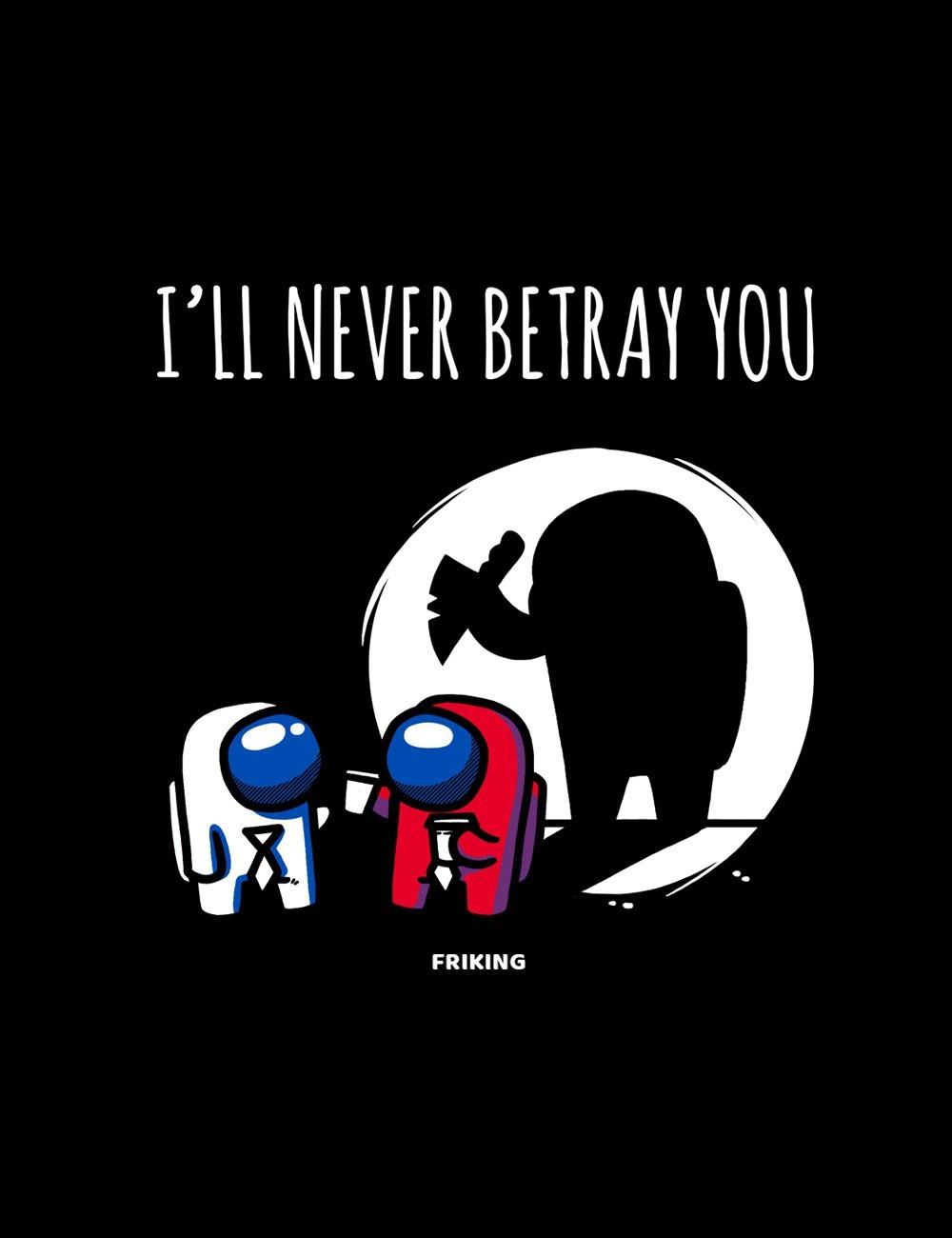 I will never betray you
